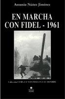 En marcha con Fidel 1961 - Antonio Núñez Jiménez