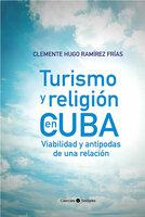 Turismo y religión en Cuba. Viabilidad y antípodas de una relación - Clemente Hugo Ramírez Frías
