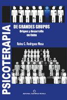 Psicoterapia de grandes grupos. Origen y desarrollo en Cuba - Reina Caridad Rodríguez Mesa