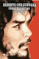 Ernesto Ché Guevara. Obras Escogidas 1957-1967. Tomo I - Ernesto Ché Guevara de la Serna