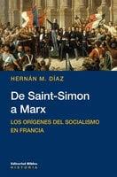 De Saint-Simon a Marx: Los orígenes del socialismo en Francia - Hernán M. Díaz