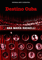 Destino Cuba - Ana María Radaelli