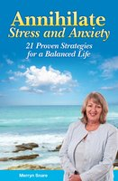 Annihilate Stress and Anxiety: 21 Proven Strategies for a Balanced Life - Merryn Snare