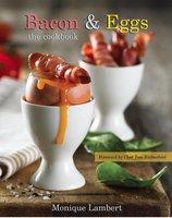 Bacon & Eggs: The Cookbook - Monique Lambert