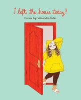 I Left the House Today!: Comics by Cassandra Calin - Cassandra Calin