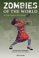 Zombies of the World: A Field Guide to the Undead - Ross Payton