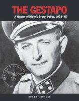 The Gestapo: A History of Hitler's Secret Police 1933-45 - Rupert Butler