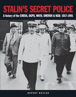 Stalin's Secret Police: A history of the CHEKA, OGPU, NKVD, SMERSH & KGB: 1917–1991 - Rupert Butler