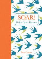 Soar!: Follow Your Dreams - June Cotner