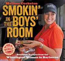 Smokin' in the Boys' Room: Southern Recipes from the Winningest Woman in Barbecue - Melissa Cookston