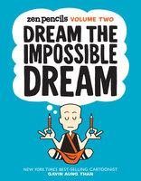 Zen Pencils-Volume Two: Dream the Impossible Dream - Gavin Aung Than