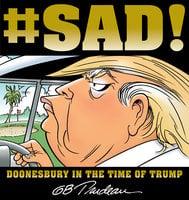 #SAD!: Doonesbury in the Time of Trump - G.B. Trudeau