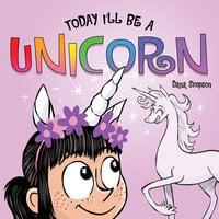 Today I'll Be a Unicorn - Dana Simpson