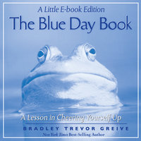 The Blue Day Book: A Little E-Book Edition A Lesson in Cheering Yourself Up - Bradley Trevor Greive