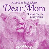 Dear Mom: A Little E-Book Edition Thank You for Everything - Bradley Trevor Greive