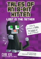 Tales of an 8-Bit Kitten: Lost in the Nether (Book 1): An Unofficial Minecraft Adventure - Cube Kid