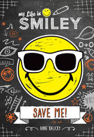 My Life in Smiley (Book 3 in Smiley series): Save Me! - Anne Kalicky