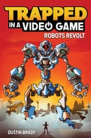 Trapped in a Video Game: Robots Revolt - Dustin Brady