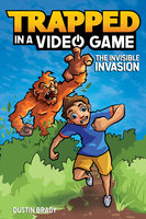 Trapped in a Video Game: The Invisible Invasion - Dustin Brady