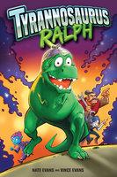 Tyrannosaurus Ralph - Nate Evans