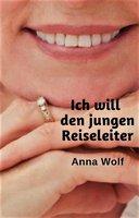Ich will den jungen Reiseleiter - Anna Wolf