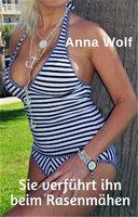 Sie verführt ihn beim Rasenmähen - Anna Wolf