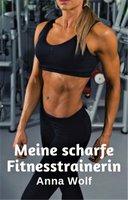 Meine scharfe Fitnesstrainerin - Anna Wolf