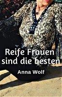 Reife Frauen sind die besten - Anna Wolf