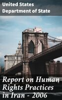 Report on Human Rights Practices in Iran - 2006 - United States. Department of State