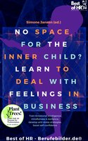 No Space for the Inner Child? Learn to Deal with Feelings in Business: Train Emotional intelligence mindfulness & resilience, develop anti-stress strategies, boost self-confidence - Simone Janson