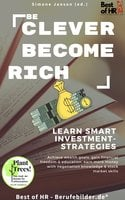 Be Clever Become Rich! Learn Smart Investment-Strategies: Achieve wealth goals, gain financial freedom & education, earn more money with negotiation knowledge & stock market skills - Simone Janson