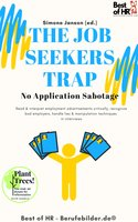 The Job Seekers Trap! No Application Sabotage: Read & interpret employment advertisements critically, recognize bad employers, handle lies & manipulation techniques in interviews - Simone Janson