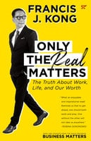 Only the Real Matters: The Truth About Work, Life, and Our Worth - Francis J. Kong