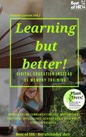 Learning but Better! Digital Education instead of Memory Training: Improve online communication self-motivation & emotional intelligence, achieve goals with anti-stress strategies - Simone Janson