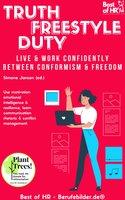 Truth Freestyle Duty. Live & Work confidently between Conformism & Freedom: Use motivation emotional intelligence & resilience, learn communication rhetoric & conflict management - Simone Janson