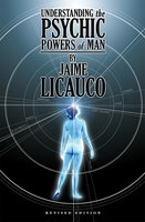 Understanding the Psychic Powers of Man (Revised Edition) - Jaime T. Licauco