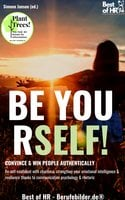 Be Yourself! Convince & Win People Authentically: Be self-confident with charisma, strengthen your emotional intelligence & resilience thanks to communication psychology & rhetoric - Simone Janson