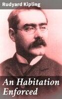 An Habitation Enforced - Rudyard Kipling
