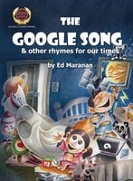 The Google Song: And Other Rhymes for Our Times - Ed Maranan