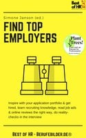 Find Top Employers: Inspire with your application portfolio & get hired, learn recruiting knowledge, read job ads & online reviews the right way, do reality-checks in the interview - Simone Janson