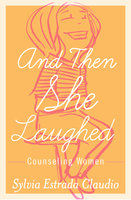 And Then She Laughed: Counseling Women - Sylvia Estrada Claudio