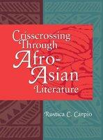 Crisscrossing Through Afro-Asian Literature - Rustica C. Carpio