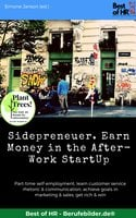 Sidepreneuer. Earn Money in the After-Work StartUp: Part-time self-employment, learn customer service rhetoric & communication, achieve goals in marketing & sales, get rich & win - Simone Janson