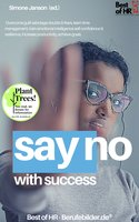 Say No with Success: Overcome guilt sabotage doubts & fears, learn time management, train emotional intelligence self-confidence & resilience, increase productivity, achieve goals - Simone Janson