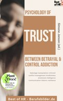Psychology of Trust! Between Betrayal & Control Addiction: Sabotage manipulation criticism conflict management mindfulness emotional intelligence communication rhetoric resilience - Simone Janson