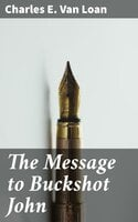 The Message to Buckshot John - Charles E. Van Loan