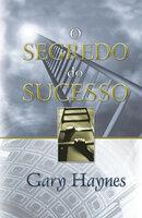 O segredo do sucesso - Gary Mark Haynes