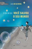 O dia em que você salvou seu mundo - Lima de Oliveira