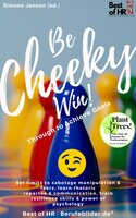 Be Cheeky, Win! Push Through to Achieve Goals: Set limits to sabotage manipulation & fears, learn rhetoric repartee & communication, train resilience skills & power of psychology - Simone Janson