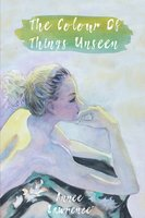 The Colour Of Things Unseen - Annee Lawrence
